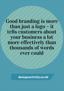 Good branding is more than just a logo – it tells customers about your business a lot more effectively than thousands of words ever could