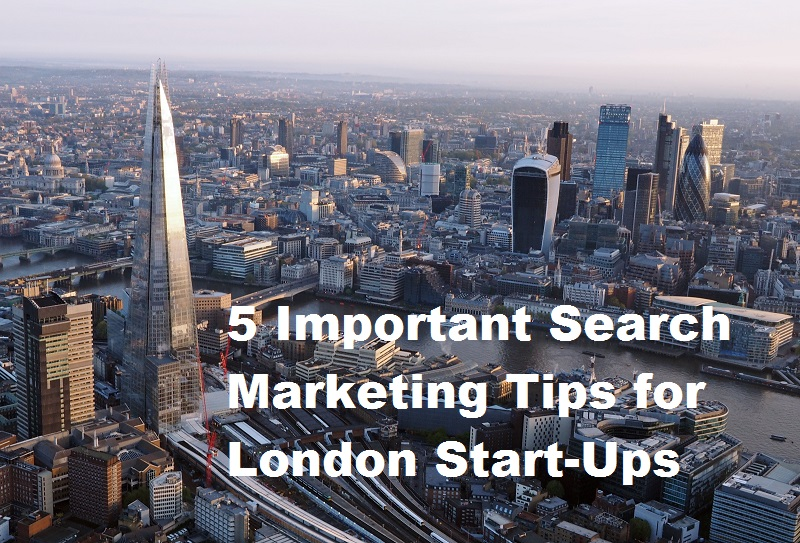 Important Search Marketing Tips For London Start-Ups